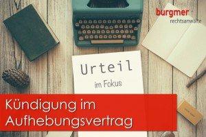 Bag Zur Kündigung Im Aufhebungsvertrag Burgmer Rechtsanwälte